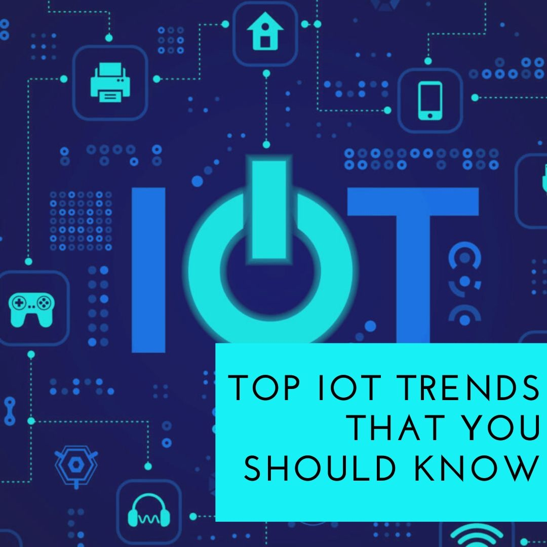 TOP IOT TRENDS THAT YOU SHOULD KNOW